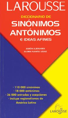 Diccionario De Sinonimos, Antonimos E Ideas Afines/Dictionary of Synonyms, Antonyms, and Related Ideas By Alboukrek, Aaron/ Fuentes S., Gloria/ Larousse (COR)